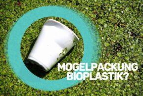 Die große Mogelpackung Bioplastik