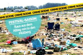 Festival-Saison: Raus aus dem Alltag, rein in den Müllberg